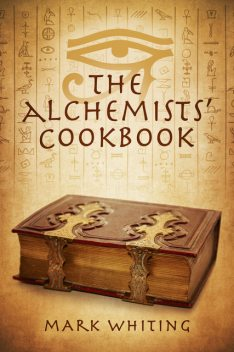 The Alchemists' Cookbook, Mark Whiting