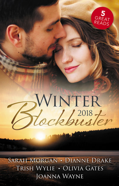 Winter Blockbuster 2018/The Tortured Rake/Emergency In Alaska/The Wedding Surprise/Claiming His Own/Point Blank Protector, Olivia Gates, Sarah Morgan, Joanna Wayne, Dianne Drake, Trish Wylie
