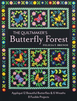 The Quiltmaker's Butterfly Forest, Felicia T. Brenoe