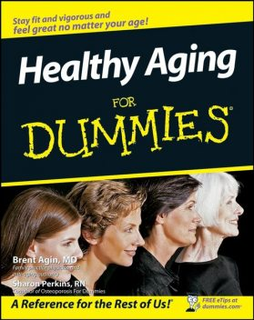 Healthy Aging For Dummies, Brent Agin, Sharon Perkins
