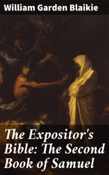 The Expositor's Bible: The Second Book of Samuel, William Garden Blaikie