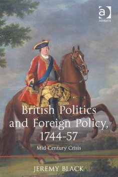 British Politics and Foreign Policy, 1744–57, Jeremy Black