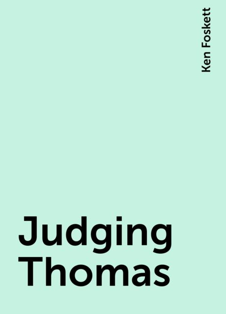 Judging Thomas, Ken Foskett