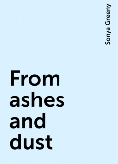 From ashes and dust, Sonya Greeny
