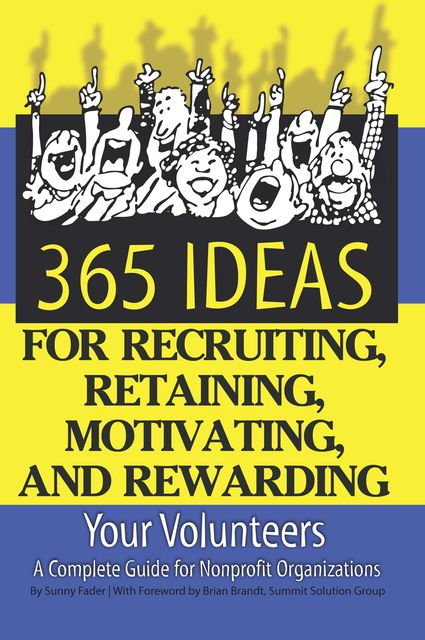 365 Ideas for Recruiting, Retaining, Motivating and Rewarding Your Volunteers, Sunny Fader