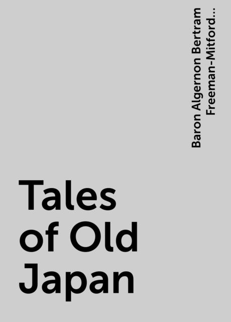Tales of Old Japan, Baron Algernon Bertram Freeman-Mitford Redesdale