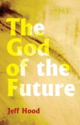 The God of the Future, Jeff Hood