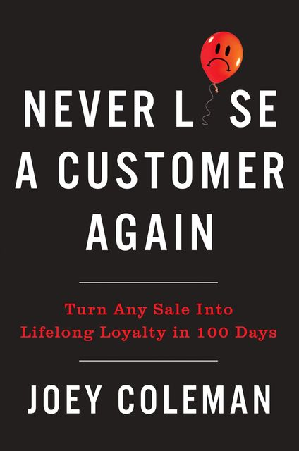 Never Lose a Customer Again, Joey Coleman