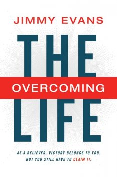 The Overcoming Life, Jimmy Evans