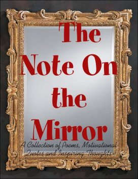 The Note On the Mirror – A Collection of Poems, Motivational Quotes and Inspiring Thoughts, M Osterhoudt