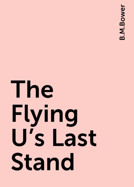 The Flying U's Last Stand, B.M.Bower