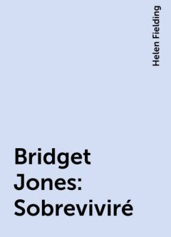 Bridget Jones: Sobreviviré, Helen Fielding