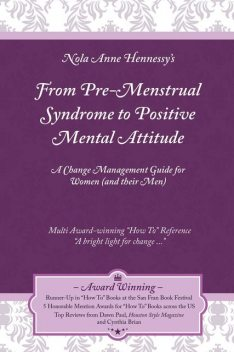 From Pre-Menstrual Syndrome (PMS) to Positive Mental Attitude (PMA): A Change Management Guide for Women (and their Men), Nola Hennessy