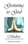 Gesturing to God – Mudras for Physical, Spiritual and Mental Well-Being, Maya Cointreau