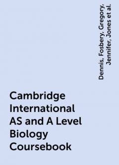 Cambridge International AS and A Level Biology Coursebook, Taylor, Mary, Richard, Jones, Dennis, Jennifer, Fosbery, Gregory
