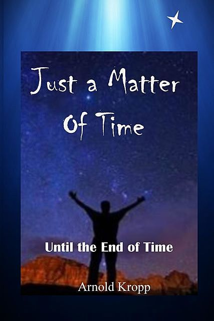 Just A Matter Of time, Arnold R Kropp