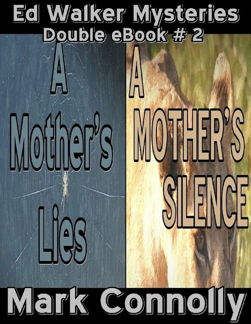 Ed Walker Mysteries – Double eBook 2 – A Mother's Lies – A Mother's Silence, Mark Connolly