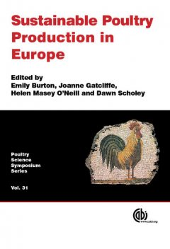 Sustainable Poultry Production in Europe, Andrew Walker, Colin Fisher, Patrick Wall, Adrian Williams, Anne-Marie Neeteson, Brett Roosendaal, Mike McGrew, Nan-Dirk Mulder, Patricia Parrott, Piet Van der Aar, Richard Kempsey, Robby Andersson, Steve Pritchard, William G. Hill