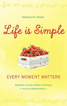 Life is Simple, Paraclete Press