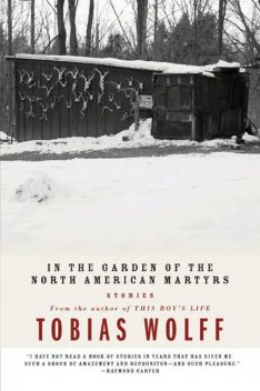 In The Garden Of The North American Martyrs, Tobias Wolff