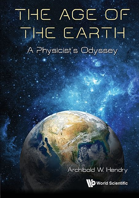 The Age of the Earth, Archibald W Hendry