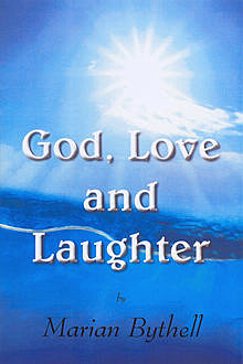 God, Love and Laughter, Marian Bythell
