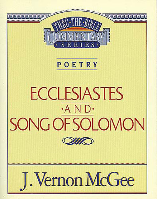 Ecclesiastes / Song of Solomon, J. Vernon McGee