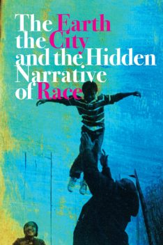 The Earth, the City, and the Hidden Narrative of Race, Carl C. Anthony
