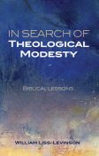 In Search of Theological Modesty, William Liss-Levinson