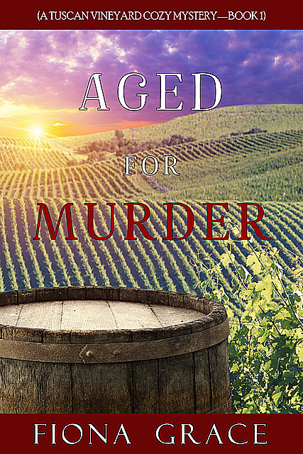 Aged for Murder (A Tuscan Vineyard Cozy Mystery—Book 1), Fiona Grace