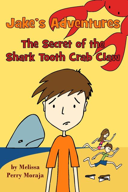 Jake's Adventures: The Secret of the Shark Tooth Crab Claw, Melissa Perry Moraja