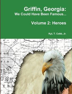 Griffin, Georgia: We Could Have Been Famous Volume 2: Heroes, 1890–1949, KyL Cobb