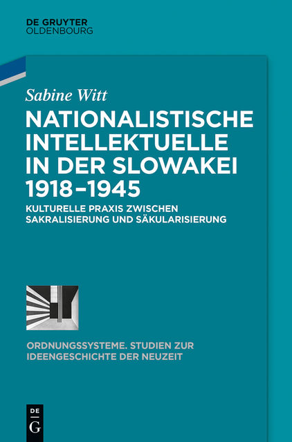 Nationalistische Intellektuelle in der Slowakei 1918–1945, Sabine Witt