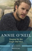 Tempted by Her Single Dad Boss, Annie O'Neil