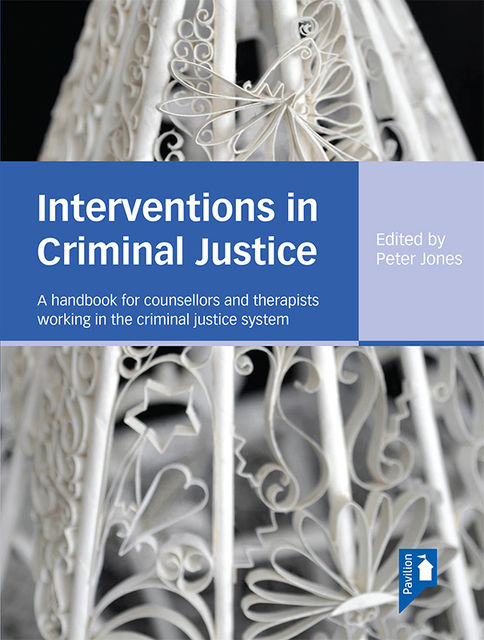Interventions in Criminal Justice, Peter Jones