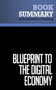 Summary: Blueprint To The Digital Economy – Don Tapscott, Alex Lowy and David Ticoll, BusinessNews Publishing