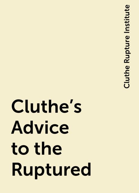 Cluthe's Advice to the Ruptured, Cluthe Rupture Institute