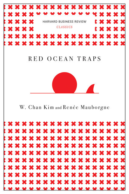Red Ocean Traps (Harvard Business Review Classics), Renee Mauborgne, W. Chan Kim
