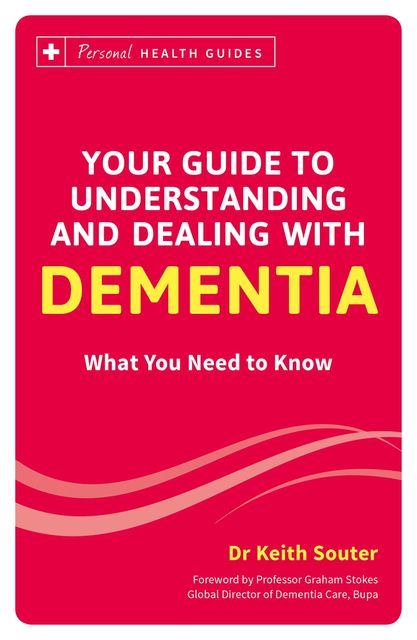 Your Guide to Understanding and Dealing with Dementia, Keith Souter