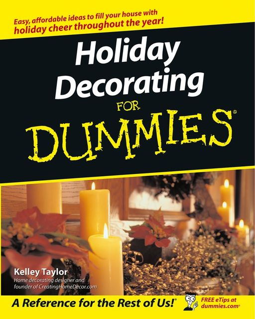 Holiday Decorating For Dummies, Kelley Taylor