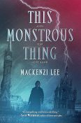 This Monstrous Thing, Mackenzi Lee