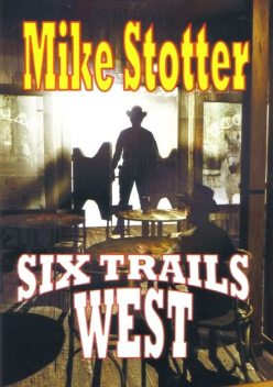 Six Trails West, Mike Stotter
