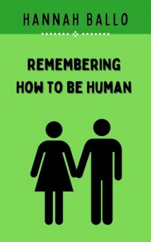 Remembering How to be Human, Hannah Ballo