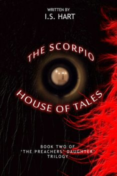 The Scorpio House of Tales : Book Two of' 'The Preachers' Daughter Trilogy', I.S.Hart
