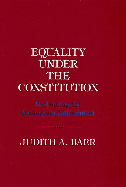 Equality under the Constitution, Judith A. Baer