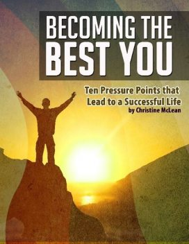 Becoming the Best You – Ten Pressure Points That Lead to a Successful Life, Christine McLean