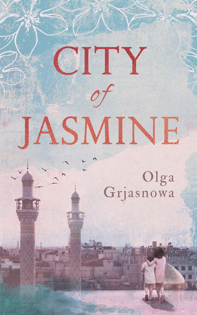 City of Jasmine, Olga Grjasnowa