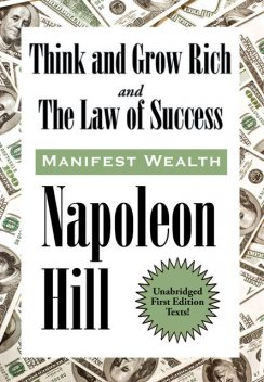 Think and Grow Rich and The Law of Success In Sixteen Lessons, Napoleon Hill