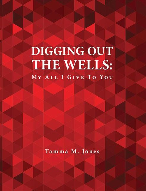 Digging Out the Wells: My All I Give to You, Tamma M.Jones