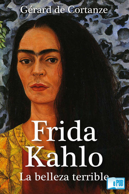 Frida Kahlo: La belleza terrible, Gérard de Cortanze